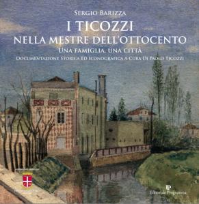 """copertina libro """"I Ticozzi nella Mestre dell'Ottocento. Una famiglia, una città - Sergio Barizza"""""""